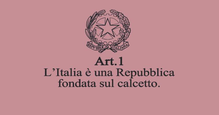 L'Italia è una Repubblica fondata sul calcetto